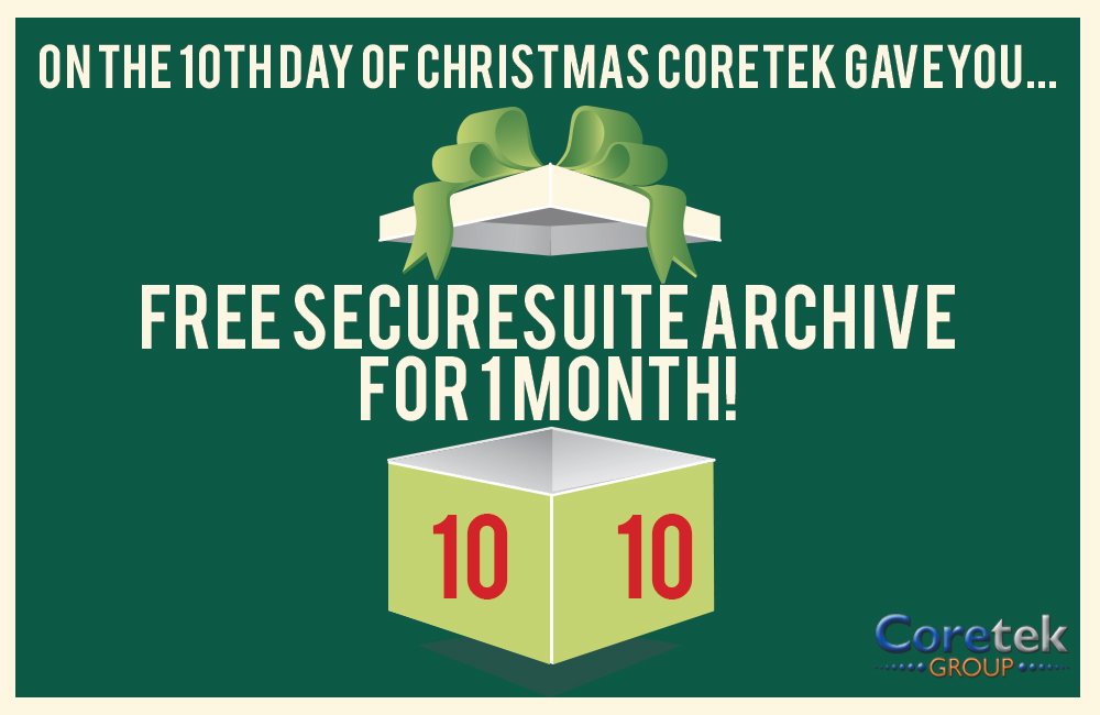 On the 10th Day of Christmas Coretek offered you… 1 month FREE SecureSuite Archive!